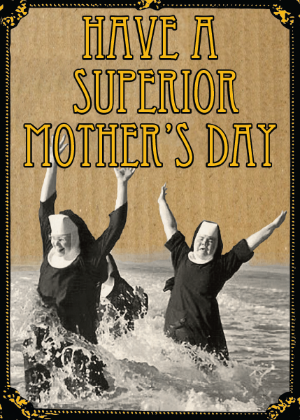 mother's day superior nuns splashing Malarkey-Cards