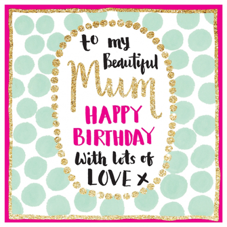 beautiful mum birthday rachel ellen sparkling gold flitter funky quirky unusual modern cool card cards greetings greeting original classic wacky contemporary art illustration fun cute glitter gold neon spotty spots