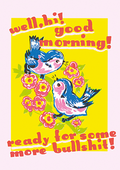 funky quirky unusual modern cool card cards greetings greeting original classic wacky contemporary art illustration photographic distinctive vintage retro Magda archer artpress fuzzy duck well hi good morning ready for some more bullshit flowers birds