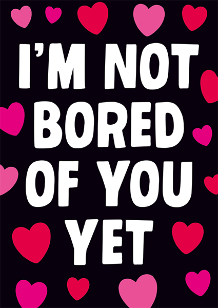 Malarkey Cards Brighton sell funky quirky unusual modern cool original classic wacky contemporary art illustration photographic distinctive vintage retro funny rude humorous birthday greetings cards valentines day love dean morris I'm not bored of you yet dmv117