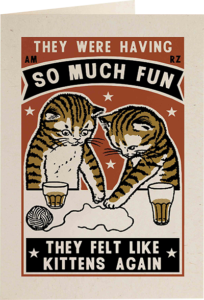 Malarkey Cards Brighton sell funky quirky unusual modern cool original classic wacky contemporary art illustration photographic distinctive vintage retro funny rude humorous birthday Archivist Arna Miller Ravi Amar Zupa cat letterpress AM02R they were having so. much fun they felt like kittens again