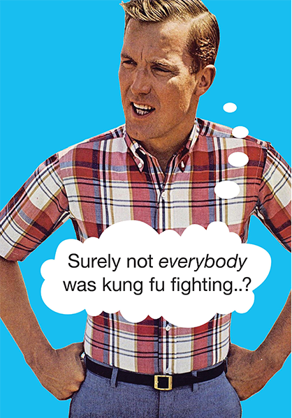 Malarkey Cards Brighton sell funky quirky unusual modern cool original classic wacky contemporary art illustration photographic distinctive vintage retro funny rude humorous birthday kiss me kwik KMK351 surely not everybody was kung fu fighting carl Douglas