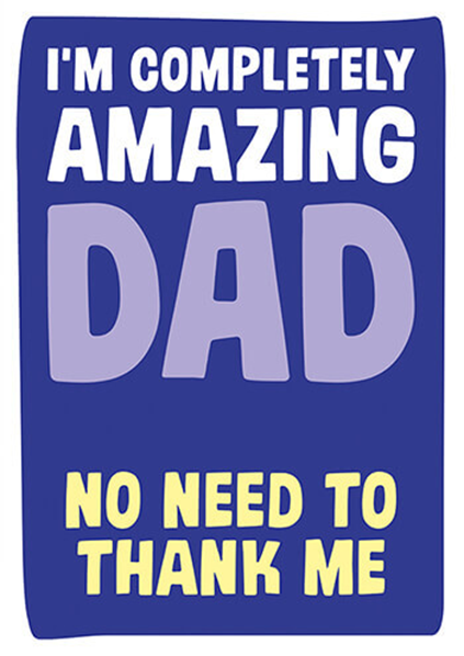 Malarkey Cards Brighton sell funky quirky unusual modern cool card cards greetings greeting original classic wacky contemporary art photographic birthday fun vintage retro father's day dad daddy father dean morris I'm completely amazing no need to thank me